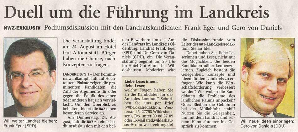 Duell um die Führung im LandkreisNWZ-Exklusiv: Podiumsdiskussion mit den Landratskandidaten Frank Eger und Gero von Daniels am 24. August im Hotel Gut Altona...Artikel vom 09.08.2006 (NWZ)